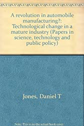 A revolution in automobile manufacturing?: Technological change in a mature industry (Papers in science, technology and public policy)