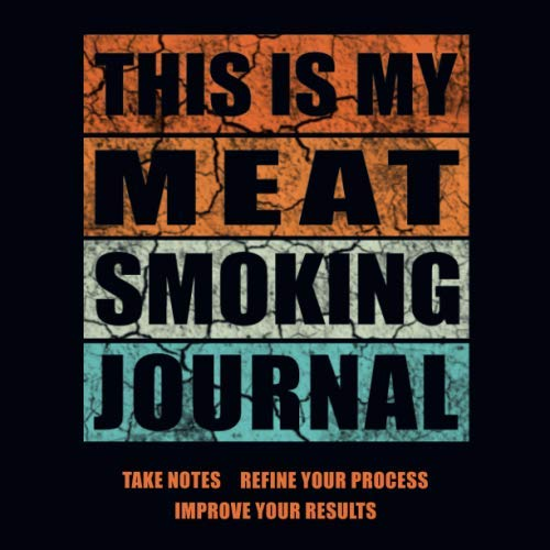 This Is My Meat Smoking Journal: The Smoker's Must-Have Accessory for Every Barbecue Enthusiast - Take Notes, Refine Process, Improve Result - Become the BBQ Guru (Meat Science Journal)