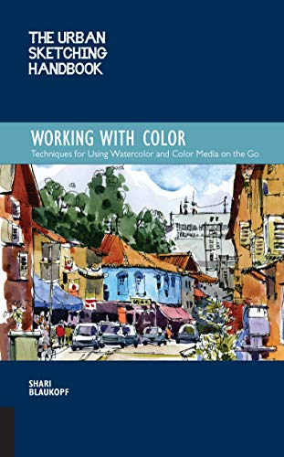 (The Urban Sketching Handbook: Working with Color: Techniques for Using Watercolor and Color Media on the Go (Urban Sketching Handbooks))