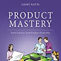 Product Mastery: From Good to Great Product Ownership Audiobook by Geoff Watts Narrated by Geoff Watts