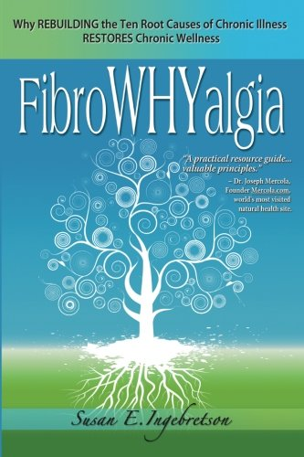 FibroWHYalgia: Why Rebuilding the Ten Root Causes of Chronic Illness Restores Chronic Wellness