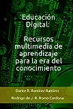 Educación Digital: Recursos multimedia de aprendizaje para la era del conocimiento (Spanish Edition)