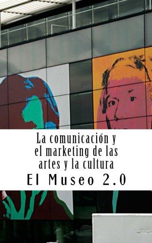 El museo 2.0. La comunicacion y el marketing de las artes y la cultura: El nuevo papel de los periodistas y dircoms (Spanish Edition) [J. A. Ibañez] (Tapa Blanda)