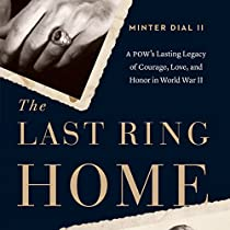 THE LAST RING HOME: A POW'S LASTING LEGACY OF COURAGE, LOVE AND HONOR IN WORLD WAR II
