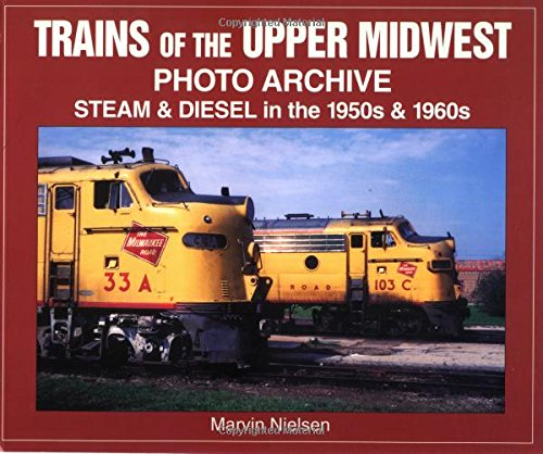 Download Trains of the Upper Midwest Photo Archive: Steam and Diesel in the 1950s and 1960s pdf epub