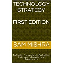Technology Strategy: Profitability Frameworks with Applications for Innovators, Marketers, and Entrepreneurs (English Edition)