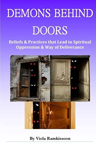 Demons behind Doors Beliefs and Practices that Lead to Spiritual Oppression and Way of Deliverance Viola Ramkissoon 9781490423364 Amazon.com Books & Demons behind Doors: Beliefs and Practices that Lead to Spiritual ...