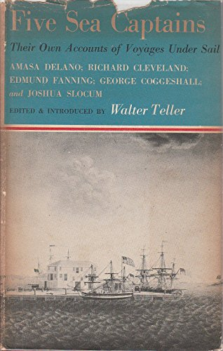 Five Sea Captains: Amasa Delano, Edmund Fanning, Richard Cleveland, George Coggeshall, [and] Joshua Slocum. Their Own Accounts of Voyages under Sail.