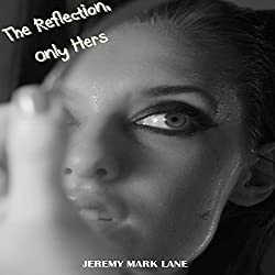 The Reflection, Only Hers