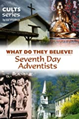 Seventh Day Adventists: What Do They Believe? (Cults and Isms Book 15) Kindle Edition
