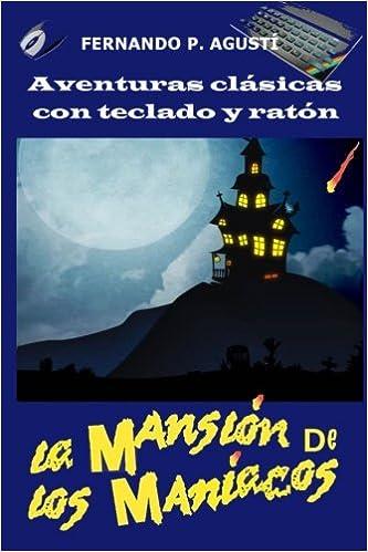 La mansion de los maniacos (Aventuras clásicas con teclado y ratón) (Spanish Edition) (Spanish) Paperback – March 5, 2018