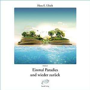 Einmal Paradies und wieder zurück Hörbuch