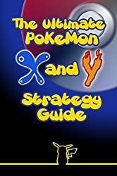The Ultimate Pokémon X and Y Strategy Guide