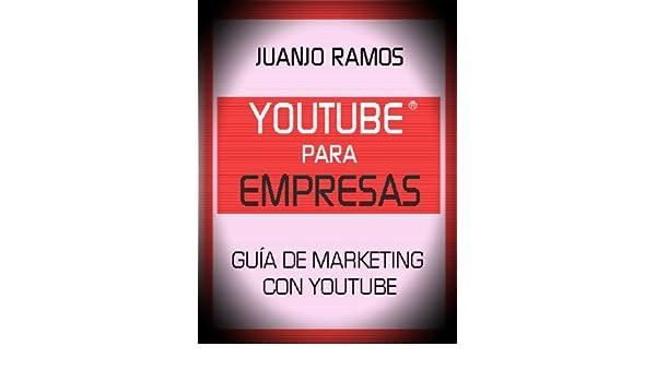 Youtube para empresas. Guía de Marketing con Youtube eBook: Juanjo Ramos: Amazon.es: Tienda Kindle