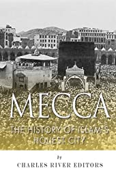 Mecca: The History of Islam\'s Holiest City