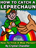 How To Catch A Leprechaun: How to Trick A Wee Person!