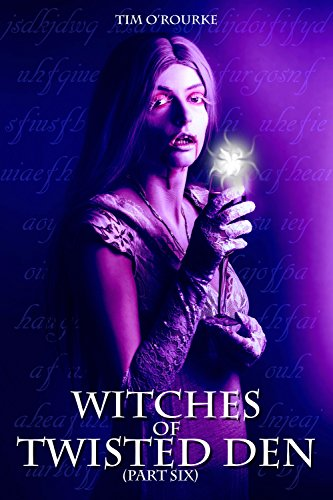 Witches of Twisted Den (Part Six) (Beautiful Immortals Series Three Book 6) - Angels Three Six