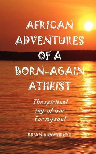 Download African Adventures of a Born-Again Atheist PDF