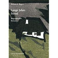 Lange Jahre fremd: Biographischer Roman