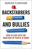 Backstabbers and Bullies: How to Cope with the Dark Side of People at Work