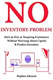 No Inventory, No Problem: Start an Etsy or Teespring Ecommerce Without Worrying About Capital & Product Inventory (Book Bundle)