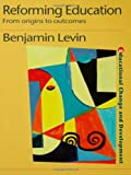 Reforming Education : From Origins to Outcomes, Levin, Benjamin, 0750709812