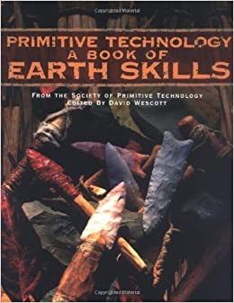 Book Primitive Technology: A Book of Earth Skills by David Wescott (Mar 26 2001)