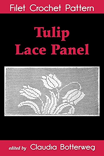 Tulip Lace Panel Filet Crochet Pattern: Complete Instructions and Chart