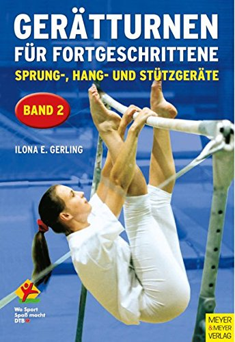 Gerätturnen für Fortgeschrittene, Bd.2, Sprung-, Hang- und Stützgeräte