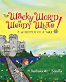 The Wacky World of Wendy White!, Barbara Ann Bonilla, 147871543X