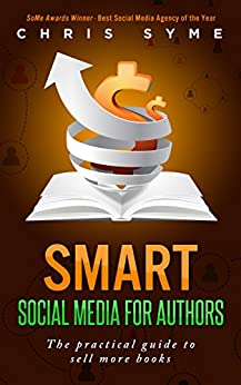 SMART Social Media For Authors: The practical guide for anyone to sell more books by [Syme, Chris]