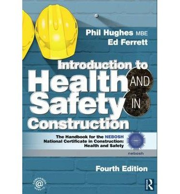 [(Introduction to Health and Safety in Construction: Health and Safety: The Handbook for the NEBOSH National Certificate in Construction )] [Author: Phil Hughes] [Feb-2012]