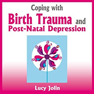Coping with Birth Trauma and Postnatal Depression Audiobook