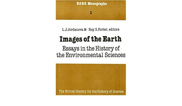 Images Of The Earth Essays In The History Of The Environmental  Images Of The Earth Essays In The History Of The Environmental Sciences  Bshs Monographs   Lj Jordanova Roy Porter   Amazoncom Books