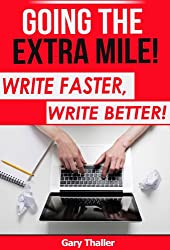 Going the Extra Mile: Write Faster, Write Better! - For those who write, market and sell eBooks (English Edition)