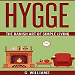 Hygge: The Danish Art of Simple Living | G. Williams