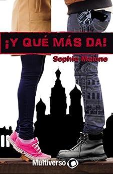 ¡Y qué más da! (¡Y qué más! nº 2) (Spanish Edition) by [Malone, Sophie]
