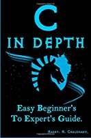 C in Depth: Easy Beginner's To Expert's Guide