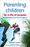 Parenting Children for a Life of Purpose: Empowering Children to Become Who They are Called to be
