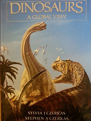 Dinosaurs: a Global View by Sylvia and Stephen Czerkas (1996) Hardcover