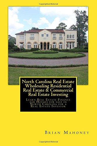 Download North Carolina Real Estate Wholesaling Residential Real Estate & Commercial Real Estate Investing: Learn Real Estate Finance for Houses for sale in North Carolina for a Real Estate Investor PDF