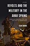 img - for Revolts and the Military in the Arab Spring: Popular Uprisings and the Politics of Repressions (Library of Modern Middle East Studies) book / textbook / text book
