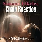 Chain Reaction: A Perfect Chemistry Novel   Simone Elkeles