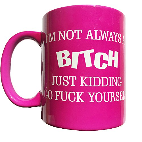 Funny Coffee Mug - I'm not always a Bitch, Just Kidding with middle finger on bottom Pink