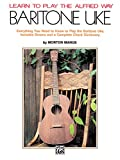 Learn to Play the Alfred Way -- Baritone Uke: Everything You Need to Know to Play the Baritone Uke