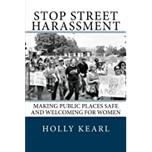 Stop Street Harassment: Making Public Places Safe and Welcoming for Women by Holly Kearl (2012-04-21)