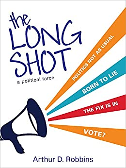 The Long Shot: A Political Farce by [Robbins, Arthur D.]