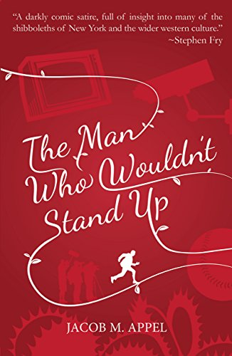 The Man Who Wouldn't Stand Up by [Appel, Jacob M.]