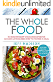 The Whole Food: 50 Healthy Slow Cooker Recipes For an Easy & Stress Free Way To Prepare A Meal (Good Food Series)