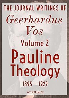 The Journal Writings of Geerhardus Vos, Volume 2: Pauline Theology